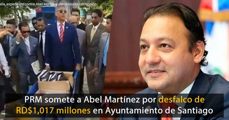PRM somete a Abel Martínez por desfalco de RD$ 1,017 millones en Ayuntamiento de Santiago