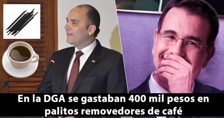 En la DGA se gastaban 400 mil pesos en palitos para mover café, y no se ha visto un solo palito de esos