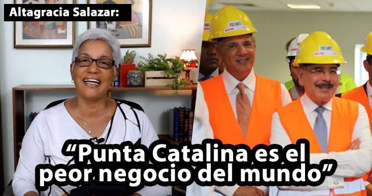 Punta Catalina es el peor negocio del mundo, según Altagracia Salazar
