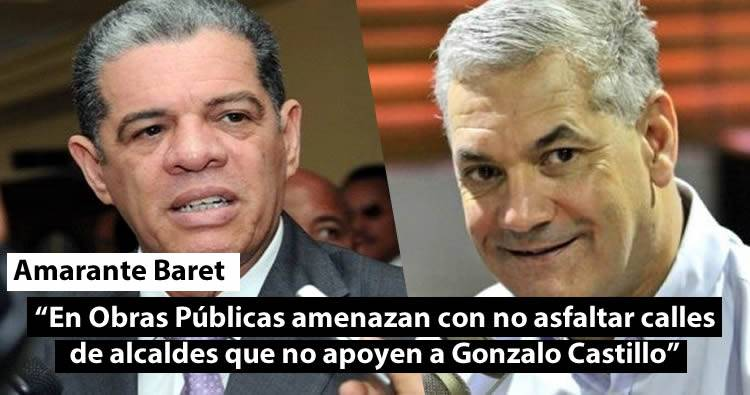 Amarante Baret: En Obras Públicas amenazan con no asfaltar calles de alcaldes que no apoyen a Gonzalo Castillo
