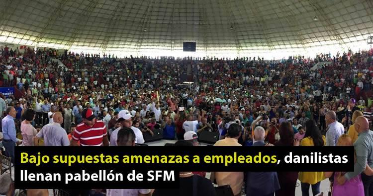 Bajo supuestas amenazas a empleados, danilistas llenan pabellón de SFM