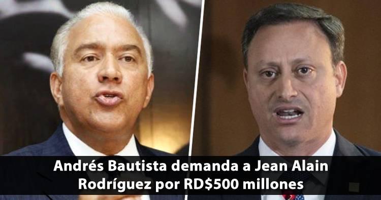 Andrés Bautista demanda a Jean Alain Rodríguez por RD$500 millones por daños y perjuicios