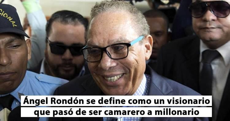 Ángel Rondón dice que es 'un visionario' que pasó de camarero a millonario