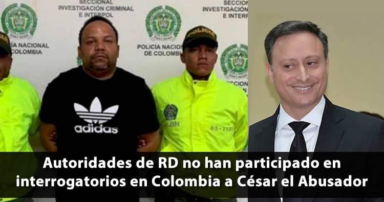 Autoridades de RD no han participado en interrogatorios en Colombia a César el Abusador