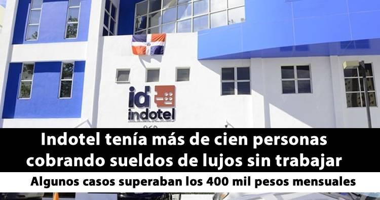 Indotel tenía más de cien personas cobrando sueldos de lujos sin trabajar
