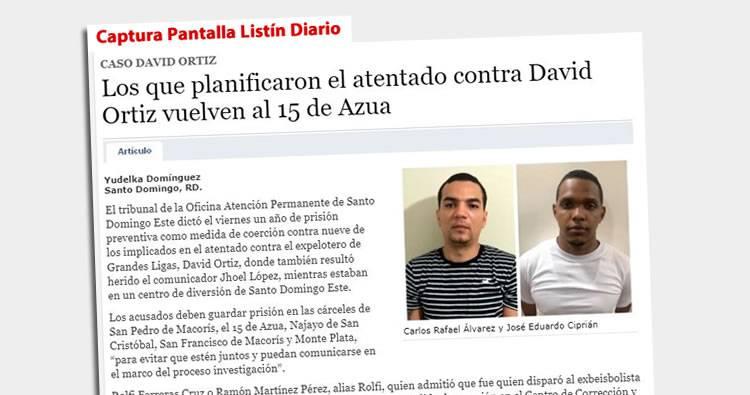 Listín Diario: Los que planificaron el atentado contra David Ortiz vuelven al 15 de Azua