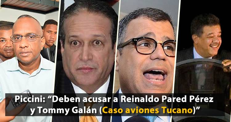 Piccini: 'Deben acusar a Reinaldo Pared Pérez y Tommy Galán' (Caso Tucano)