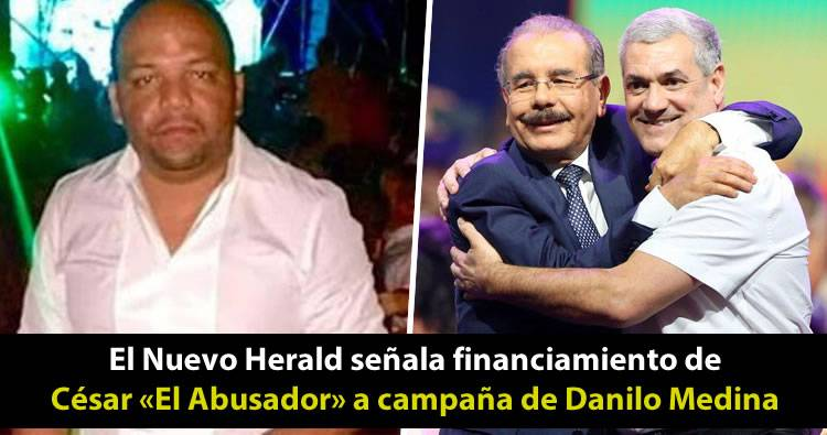 El Nuevo Herald señala financiamiento de César «El Abusador» a campaña de Danilo Medina