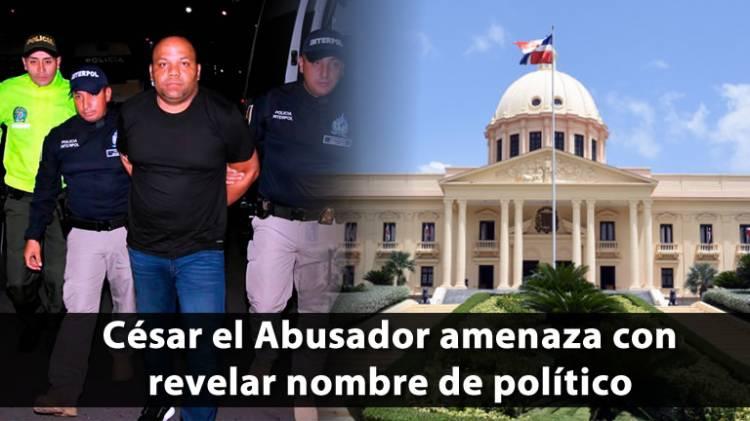 César El Abusador amenaza con revelar nombre de político de 'alto nivel', si no sueltan a su mujer