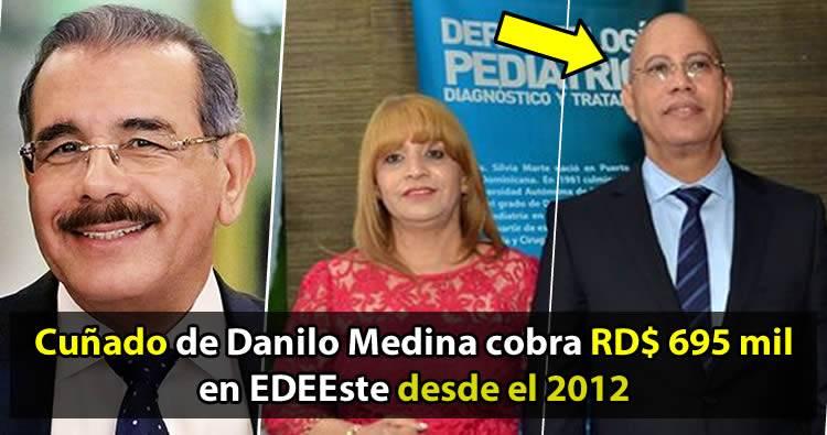Cuñado de Danilo Medina cobra RD$ 695 mil en EDEEste desde el 2012