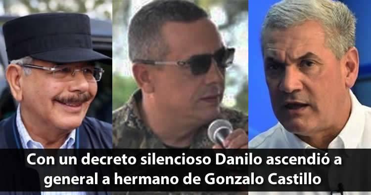 Con un decreto silencioso Danilo Medina ascendió coroneles a generales, incluyendo hermano de Gonzalo Castillo