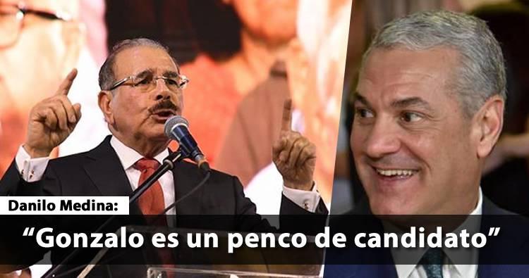 Danilo Medina: Gonzalo va a ganar, Gonzalo es un PENCO de candidato