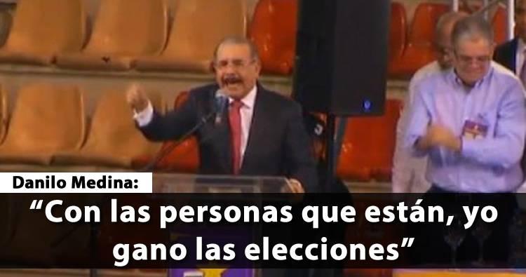 Danilo Medina: 'Con las personas que están, yo gano las elecciones'