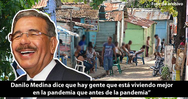 Danilo Medina dice que hay gente que está viviendo mejor en la pandemia que antes de la pandemia