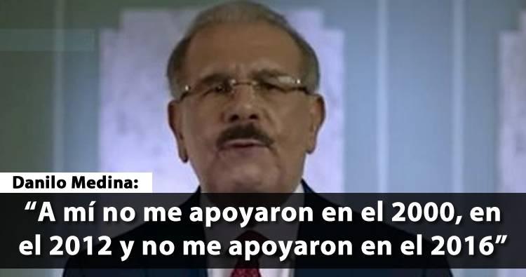 Danilo Medina dice que Leonel no lo apoyó en 2000, 2012 ni en el 2016
