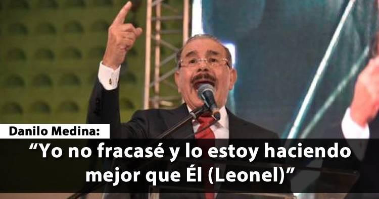 Danilo Medina dice que no fracasó y que lo esta haciendo mejor que Leonel