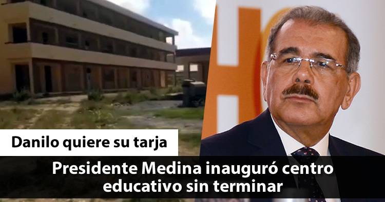 Danilo Medina inauguró centro educativo sin terminar
