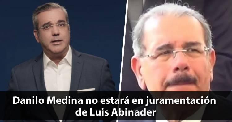 Danilo Medina no estará en juramentación de Luis Abinader, según Diario Libre