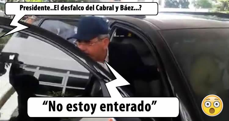 Video: Danilo Medina dice que no esta enterado del desfalco en el Cabral y Báez