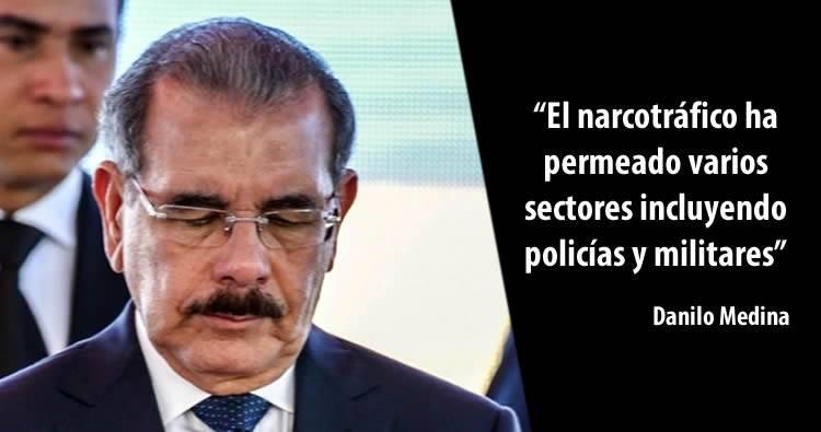 Danilo Medina reconoce narcotráfico ha permeado varios sectores incluyendo policías y militares
