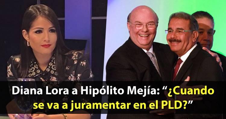 Diana Lora a Hipólito Mejía: '¿Cuando se va a juramentar en el PLD?'