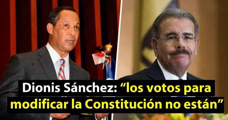 """Dionis Sánchez: """"los votos para modificar la Constitución no están"""""""