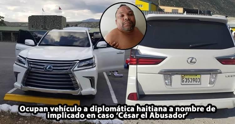 Ocupan vehículo a diplomática haitiana a nombre de implicado en caso 'César el Abusador'