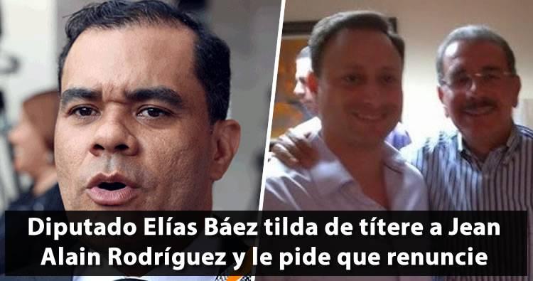 Diputado Elías Báez tilda de títere a Jean Alain Rodríguez y le pide que renuncie