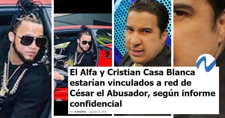 El Alfa y Cristian Casa Blanca estarían vinculados a red de César el Abusador, según informe confidencial