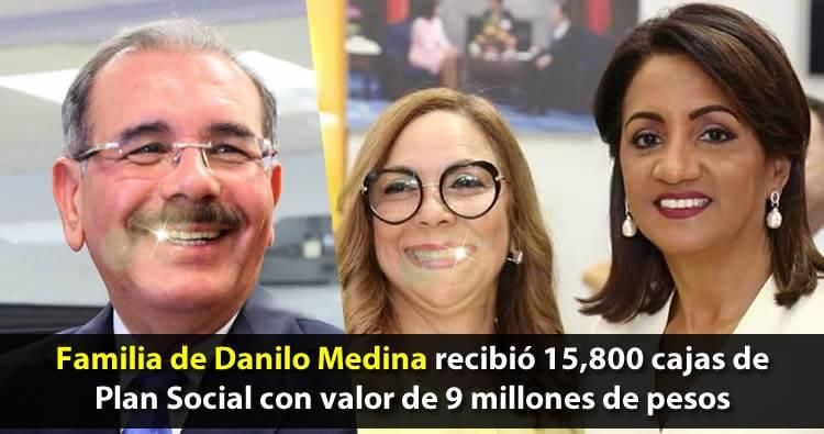 Familia de Danilo Medina recibió 15,800 cajas de Plan Social con valor de 9 millones de pesos