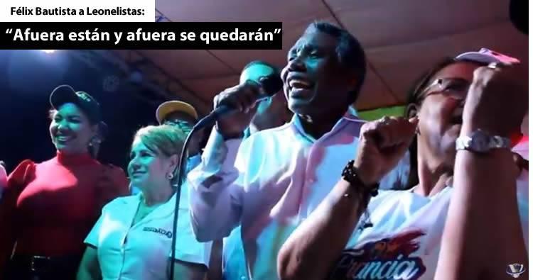 Video – Félix Bautista a Leonelistas: «afuera están y afuera se quedarán»