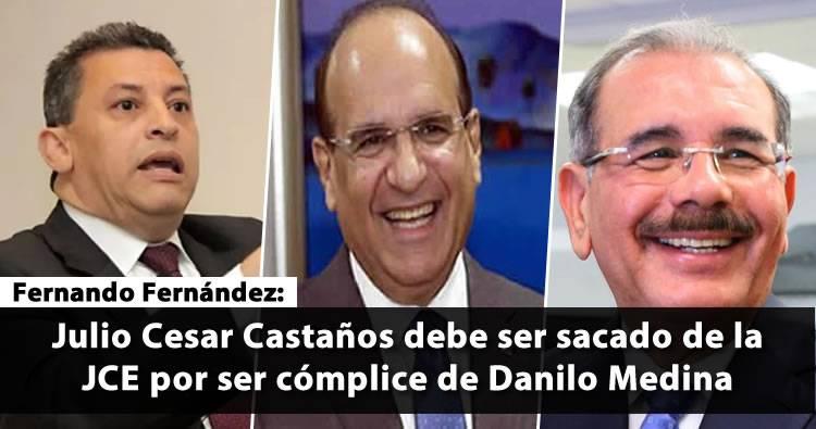 Fernando Fernández dice Julio Cesar Castaños debe ser sacado de la JCE por ser cómplice Danilo Medina