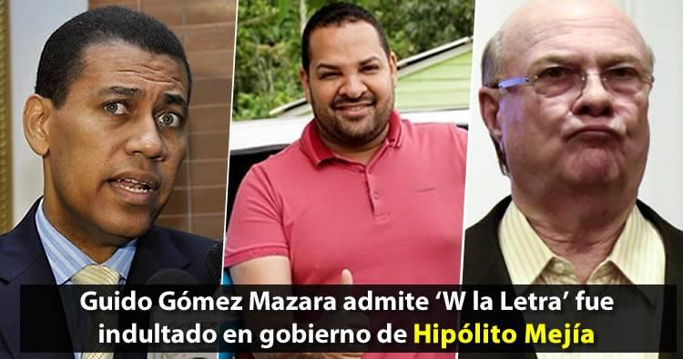 Guido Gómez Mazara admite 'W la Letra' fue indultado en gobierno de Hipólito Mejía [CDN]
