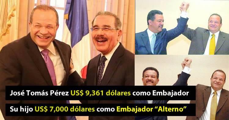 José Tomás Pérez y su hijo cobran más de RD$ 800 mil pesos como Embajadores