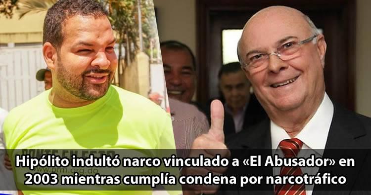 Hipólito indultó narco vinculado a Cesar 'El Abusador' en 2003 mientras cumplía condena por narcotráfico