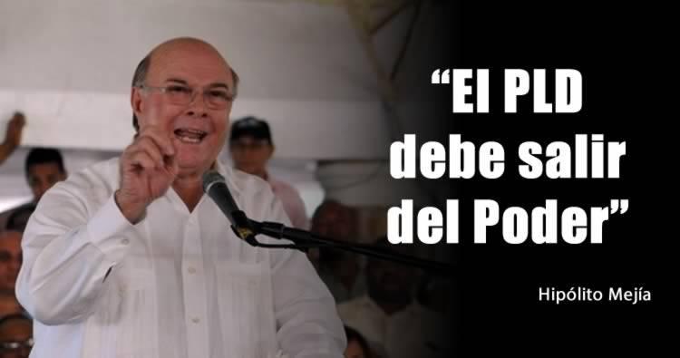 "Hipólito Mejía afirma ""PLD debe salir del poder"""
