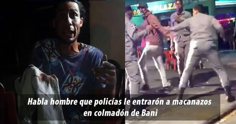 Habla el hombre que policías le entrarón a macanazos en colmadón de Baní