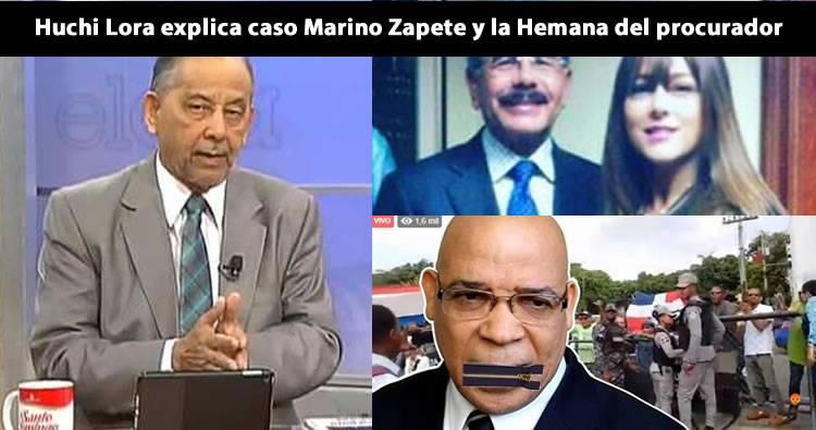 Huchi Lora explica 8 puntos del caso Marino Zapete y 'La Hermana' del procurador