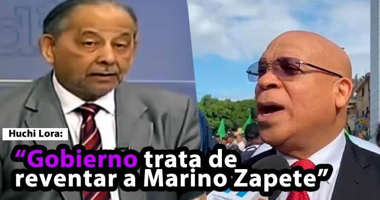 Huchi Lora: Gobierno trata de reventar a Marino Zapete