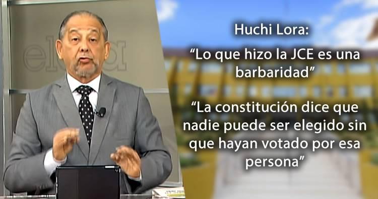 Huchi Lora: 'Lo que hizo la JCE es una barbaridad'