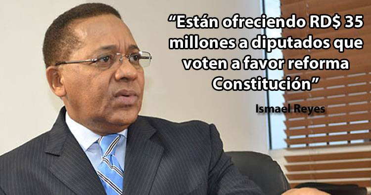 Están ofreciendo RD$ 35 millones a diputados que voten a favor reforma Constitución