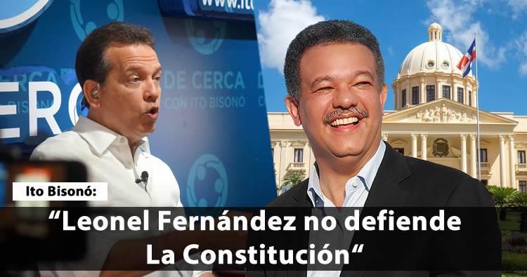 """Ito Bisonó asegura Leonel no defiende Constitución """"lo que quiere son dos periodos más"""""""