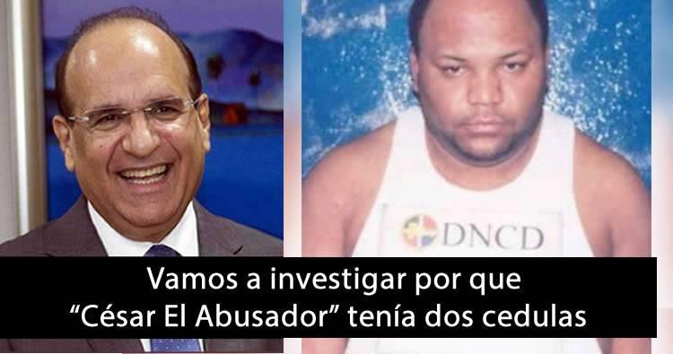 Junta Central Electoral va a investigar por que César 'El Abusador' tenía dos cédulas