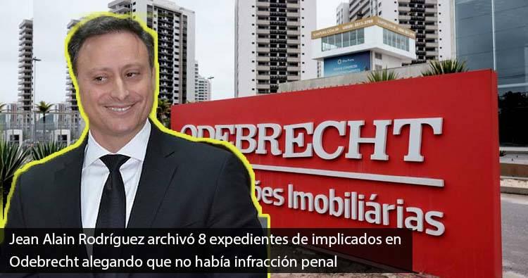 Jean Alain Rodríguez archivó 8 expedientes de implicados en Odebrecht alegando que no había infracción penal