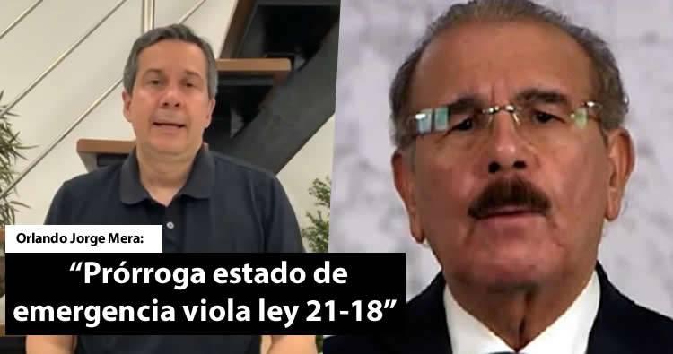 Jorge Mera afirma solicitud de prórroga estado de emergencia viola ley 21-18