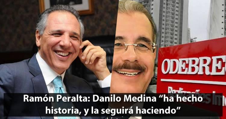 Ramón Peralta: Danilo Medina 'ha hecho historia, y la seguirá haciendo'