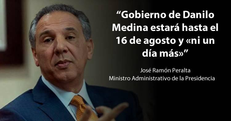 José Ramón Peralta: 'Gobierno de Danilo Medina estará hasta el 16 de agosto y «ni un día más»'