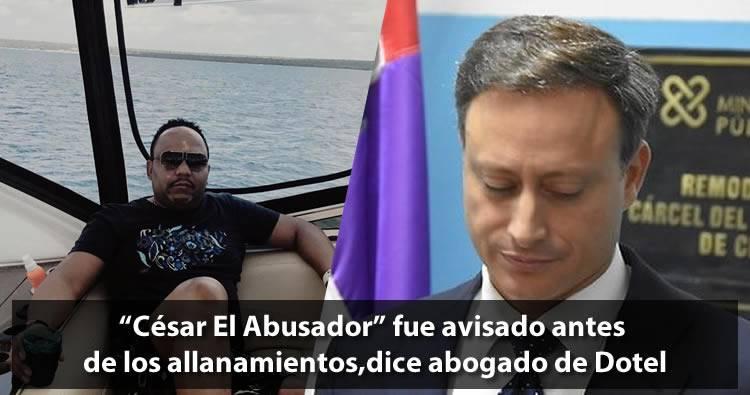 'César El Abusador' fue avisado antes de los allanamientos, dice abogado de Dotel