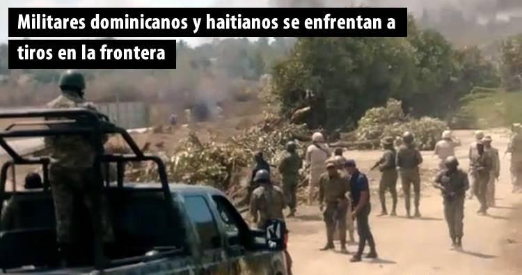 Video: Militares dominicanos y haitianos se enfrentan a tiros en la frontera
