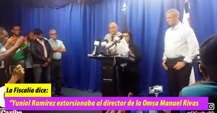 """Versión de la fiscalia: """"Yuniol Ramírez extorsionaba al director de la Omsa Manuel Rivas"""""""
